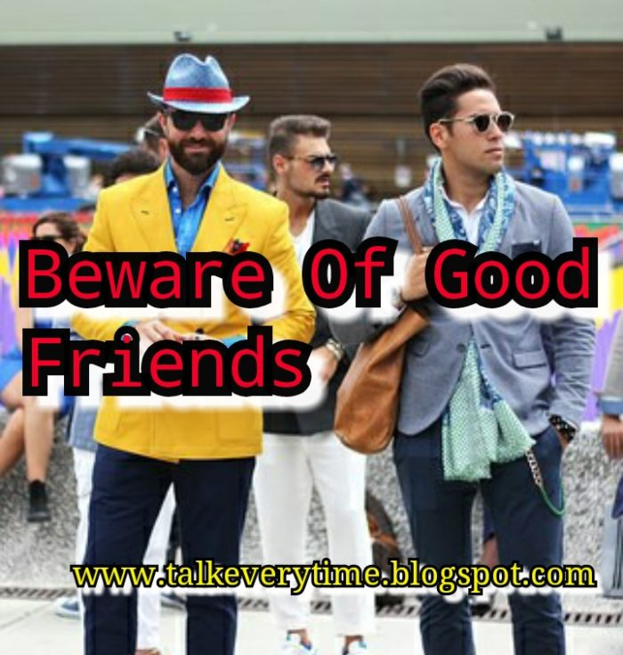 Beware Of Good Friends!!!